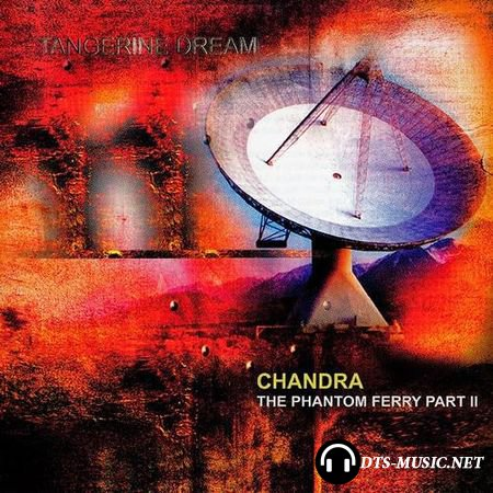 Tangerine Dream - Chandra-The Phantom Ferry Part II (2014) DTS 5.1