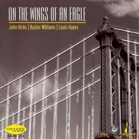 John Hicks, Buster Williams, Louis Hayes - On The Wings of Eagles (2006) SACD