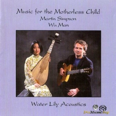 Martin Simpson & Wu Man - Music For The Motherless Child (1996/2001) SACD