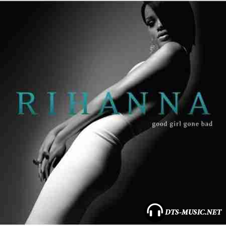 Rihanna - Good Girl Gone Bad (2007) DTS 5.1  (Upmix)