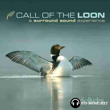 Dan Gibson's Solitudes - Call of the Loon: A Surround Sound Experience (2006) SACD-R