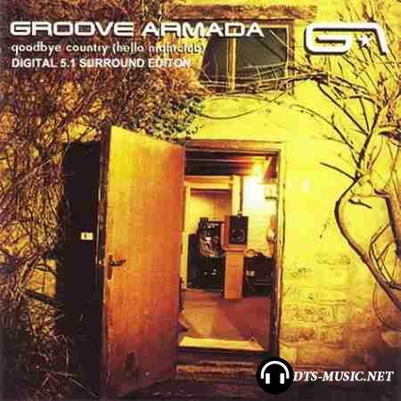 Groove Armada - Goodbye Country (Hello Nightclub) (2001) DTS 5.1