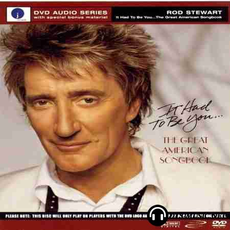 Rod Stewart - It Had To Be You... (2003) DVD-Audio