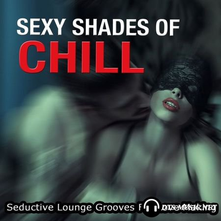 VA - Sexy Shades Of Chill (Seductive Lounge Grooves For Love Making) (2015) DTS 5.1