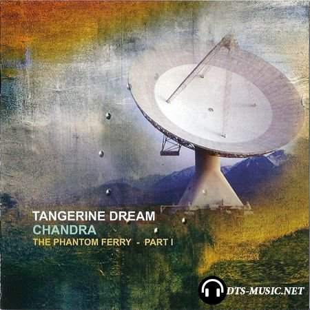 Tangerine Dream - Chandra-The Phantom Ferry Part I (2014) DTS 5.1