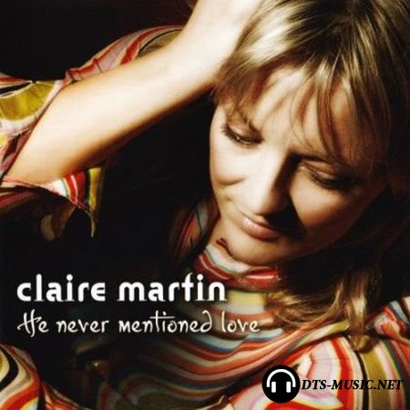 Claire Martin - He Never Mentioned Love (2007) SACD-R