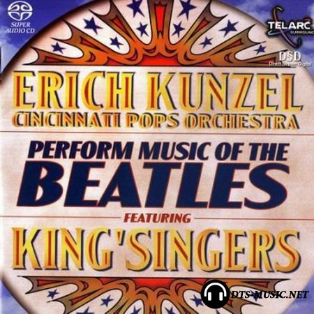 Erich Kunzel & Cincinnati Pops Orchestra feat. King'Singers - Perform Music Of The Beatles (2001) SACD-R