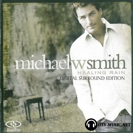 Michael W. Smith - Healing Rain (2004) DTS 5.1