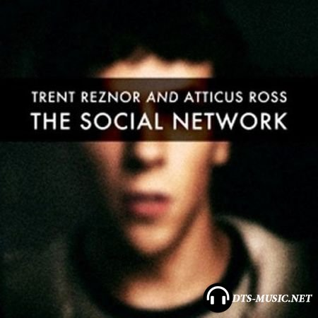 Trent Reznor and Atticus Ross - The Social Network (2010) DTS 5.1