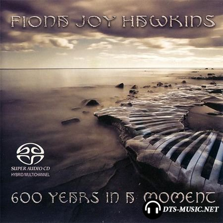 Fiona Joy Hawkins - 600 Years In A Moment (2013) SACD-R