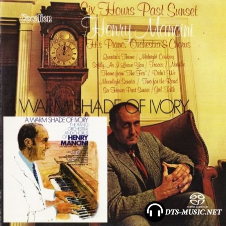 Henry Mancini - Six Hours Past Sunset & A Warm Shade of Ivory (1969/2016) SACD-R