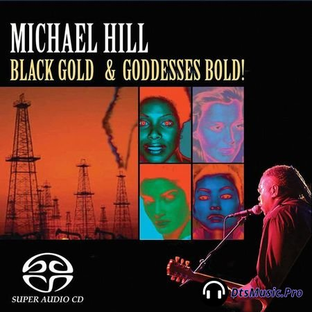 Michael Hill - Black Gold and Goddesses Bold (2005) SACD-R
