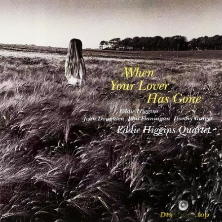 Eddie Higgins Quartet - When Your Lover Has Gone (1994/2017) SACD