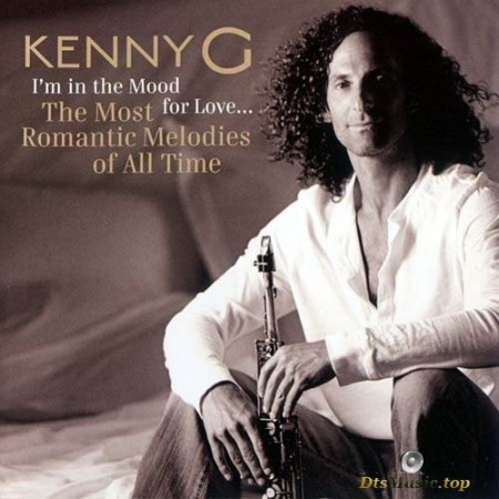 Kenny G - I'm in the Mood For Love: The Most Romantic Melodies of All Time (2006/2015) SACD