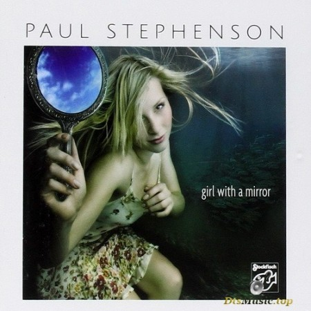 Paul Stephenson - Girl With A Mirror (2014) SACD