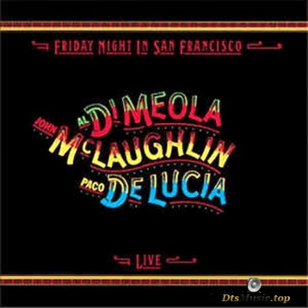 Al Di Meola, John McLaughlin, Paco De Lucia - Friday Night in San Francisco (1981/2015) SACD