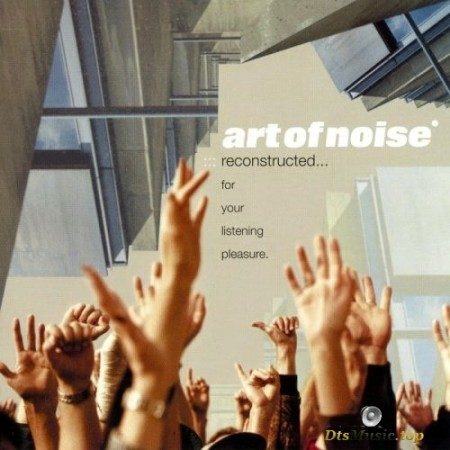 Art Of Noise - Reconstructed… For Your Listening Pleasure (2003) SACD